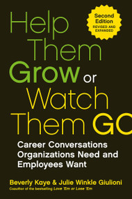 Help Them Grow or Watch Them Go (Career Conversations Organizations Need and Employees Want) by Beverly Kaye, Julie Winkle Giulioni, 9781523097500