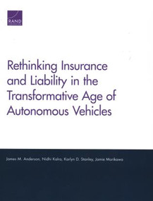 Rethinking Insurance and Liability in the Transformative Age of Autonomous Vehicles by James M. Anderson, Nidhi Kalra, Karlyn D. Stanley, Jamie Morikawa, 9781977400840
