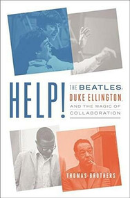 Help! (The Beatles, Duke Ellington, and the Magic of Collaboration) by Thomas Brothers, 9780393246230