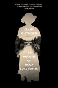 The Murder of Rosa Luxemburg by Klaus Gietinger, 9781788734462