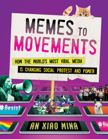 Memes to Movements (How the World's Most Viral Media Is Changing Social Protest and Power) by An Xiao Mina, 9780807056585