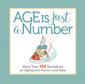 Age Is Just a Number (More Than 150 Quotations on Aging with Humor and Style) by Get Creative 6, Phil Marden, 9781640210356