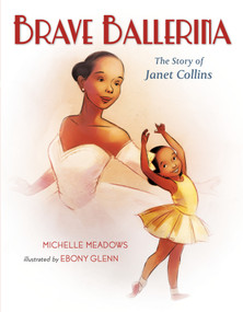 Brave Ballerina (The Story of Janet Collins) by Michelle Meadows, Ebony Glenn, 9781250127730