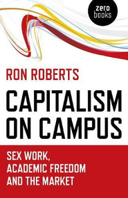 Capitalism on Campus (Sex Work, Academic Freedom and the Market) by Ron Roberts, 9781785358005