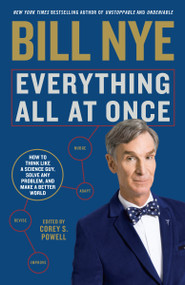 Everything All at Once (How to Think Like a Science Guy, Solve Any Problem, and Make a Better World) by Bill Nye, Corey S. Powell, 9781635652154