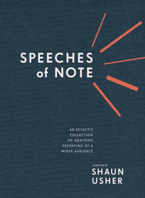Speeches of Note (An Eclectic Collection of Orations Deserving of a Wider Audience) by Shaun Usher, 9780399580062