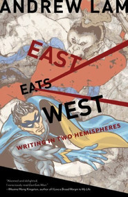 East Eats West (Writing in Two Hemispheres) by Andrew Lam, 9781597141383
