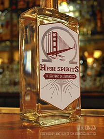 High Spirits (The Legacy Bars of San Francisco) by J. K. Dineen, Mike Buhler, 9781597143127