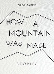 How a Mountain Was Made (Stories) - 9781597144148 by Greg Sarris, 9781597144148