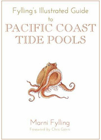 Fylling's Illustrated Guide to Pacific Coast Tide Pools by Marni Fylling, Chris Giorni, 9781597143028