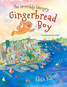 The Horribly Hungry Gingerbread Boy (A San Francisco Story) by Elisa Kleven, 9781597143523