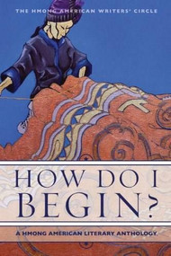 How Do I Begin? (A Hmong American Literary Anthology) by The Hmong American Writers' Circle, 9781597141505