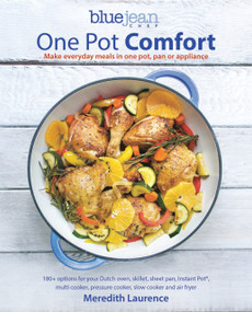 Blue Jean Chef's One Pot Comfort (Make Everyday Meals in One Pot, Pan or Appliance: 180+ recipes for your Dutch oven, skillet, sheet pan, Instant-Pot®, multi-cooker, pressure cooker, slow cooker, and air fryer) by Meredith Laurence, 9781948193146