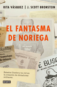 El fantasma de Noriega / Noriega's Ghost by Rita Vasquez, J. Scott Bronstein, 9786073164115