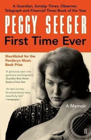 First Time Ever (A Memoir) - 9780571336807 by Peggy Seeger, 9780571336807