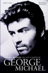 Careless Whispers: The Life and Career of George Michael by Robert Steele, 9781785585999