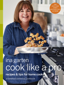 Cook Like a Pro (Recipes and Tips for Home Cooks: A Barefoot Contessa Cookbook) by Ina Garten, 9780804187046