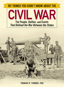101 Things You Didn't Know about the Civil War (The People, Battles, and Events That Defined the War Between the States) by Thomas Turner, 9781507209264