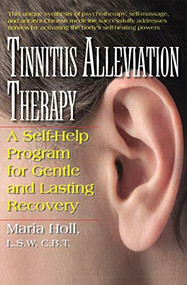 Tinnitus Alleviation Therapy (A Self-Help Program for Gentle and Lasting Recovery) - 9781681628363 by Maria Holl, 9781681628363