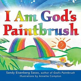 I Am God's Paintbrush by Rabbi Sandy Eisenberg Sasso, Annette Compton, 9781683367956