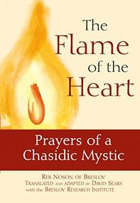 The Flame of the Heart (Prayers of a Chasidic Mystic) by Reb Noson of Breslov, David Sears, Breslov Research Institute, 9781580232463