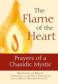 The Flame of the Heart (Prayers of a Chasidic Mystic) - 9781683363644 by Reb Noson of Breslov, David Sears, Breslov Research Institute, 9781683363644