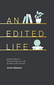 An Edited Life (Simple Steps to Streamlining Life, at Work and at Home) by Anna Newton, 9781787132429