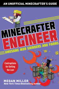 Minecrafter Engineer: Awesome Mob Grinders and Farms (Contraptions for Getting the Loot) by Megan Miller, 9781510737655