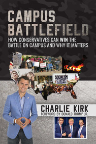 Campus Battlefield (How Conservatives Can WIN the Battle on Campus and Why It Matters) by Charlie Kirk, Donald Trump, 9781642930948