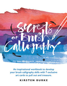 Secrets of Brush Calligraphy (An inspirational workbook to develop your brush calligraphy skills with 7 exclusive art cards to pull out and treasure) by Kirsten Burke, 9781681884257