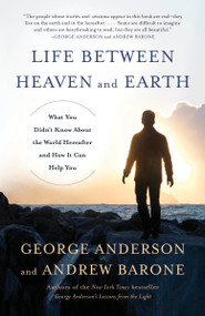 Life Between Heaven and Earth (What You Didn't Know About the World Hereafter and How It Can Help You) - 9780553419511 by George Anderson, Andrew Barone, 9780553419511