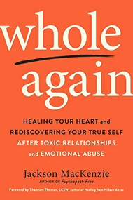 Whole Again (Healing Your Heart and Rediscovering Your True Self After Toxic Relationships and Emotional Abuse) by Jackson MacKenzie, Shannon Thomas, 9780143133315