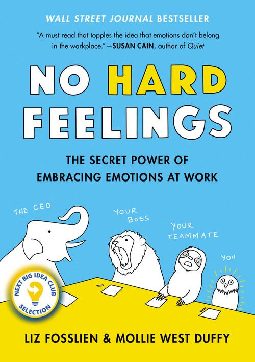 No Hard Feelings (The Secret Power of Embracing Emotions at Work) by Liz Fosslien, Mollie West Duffy, 9780525533832