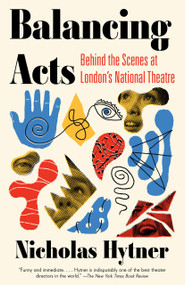 Balancing Acts (Behind the Scenes at London's National Theatre) - 9781101972885 by Nicholas Hytner, 9781101972885