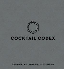 Cocktail Codex (Fundamentals, Formulas, Evolutions) by Alex Day, Nick Fauchald, David Kaplan, 9781607749707