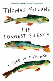 The Longest Silence by Thomas McGuane, 9780525565307