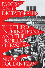 Fascism and Dictatorship (The Third International and the Problem of Fascism) - 9781786635815 by Nicos Poulantzas, 9781786635815