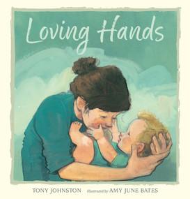 Loving Hands by Tony Johnston, Amy June Bates, 9780763679934