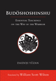 Budoshoshinshu (Essential Teachings on the Way of the Warrior) by William Scott Wilson, Daidoji Yuzan, 9781611805680