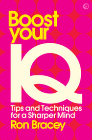 Boost your IQ (Tips and Techniques for a Sharper Mind) by Ron Bracey, 9781786781765
