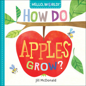 Hello, World! How Do Apples Grow? by Jill McDonald, 9780525578758