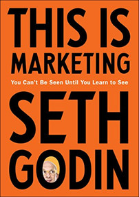 This Is Marketing (You Can't Be Seen Until You Learn to See) by Seth Godin, 9780525540830