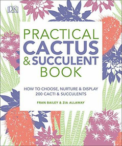 Practical Cactus and Succulent Book (The Definitive Guide to Choosing, Displaying, and Caring for more than 200 Cacti) by Fran Bailey, Zia Allaway, 9781465480354