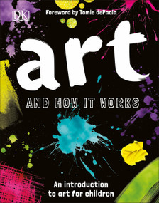 Art and How it Works (An Introduction to Art for Children) by Ann Kay, Tomie dePaola, 9781465468024