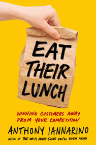 Eat Their Lunch (Winning Customers Away from Your Competition) by Anthony Iannarino, 9780525537625