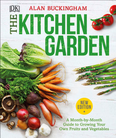 The Kitchen Garden (A Month by Month Guide to Growing Your Own Fruits and Vegetables) by Alan Buckingham, 9781465479792