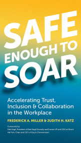 Safe Enough to Soar (Accelerating Trust, Inclusion & Collaboration in the Workplace) by Frederick A. Miller, Judith Katz, Deb Dagit, Hal Yoh, 9781523098057