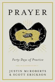 Prayer: Forty Days of Practice by Justin McRoberts, Scott Erickson, 9780525653059