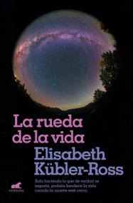 La rueda de la vida / The Wheel of Life by Elisabeth Kubler-Ross, 9788416076321