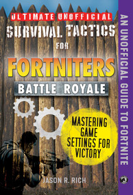Ultimate Unofficial Survival Tactics for Fortniters: Mastering Game Settings for Victory by Jason R. Rich, 9781510744547